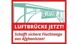 Luftbrücke jetzt! Schafft sichere Fluchtwege aus Afghanistan!