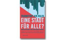 """Neuerscheinung """"Frankfurt am Main – eine Stadt für alle? Konfliktfelder, Orte und soziale Kämpfe"""""""